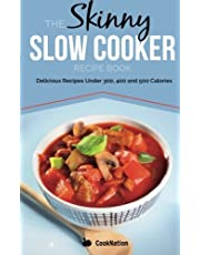 The Skinny Slow Cooker Recipe Book: Delicious Recipes Under 300, 400 And 500 Calories: Volume 1 (Cooknation)