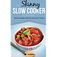 The Skinny Slow Cooker Recipe Book: Delicious Recipes Under 300, 400 and 500 Calories: Volume 1