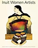 Front cover for the book Inuit Women Artists by Odette Leroux