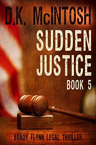Sudden Justice: A Brady Flynn Novel: Brady Flynn Legal Thriller Series Book 5 by [McIntosh, D.K.]