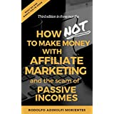 How NOT To Make Money With Affiliate Marketing And The Scam Behind Passive Incomes: the cons of Affiliate Marketing...
