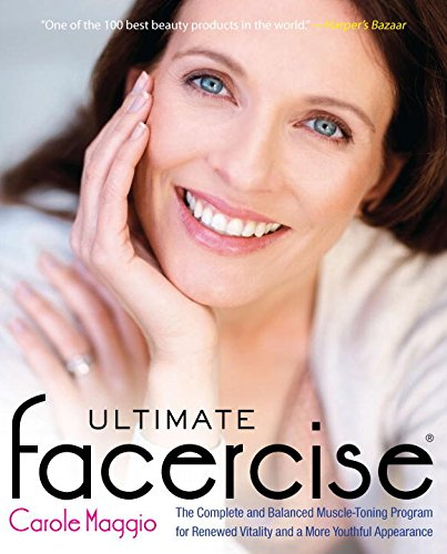 Ultimate Facercise: The Complete and Balanced Muscle-Toning Program for RenewedVitality and a MoreYo uthful - Hair Facial Guide To
