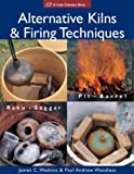 Alternative Kilns and Firing Techniques, James C. Watkins and Paul Andrew Wandless, 1579904556