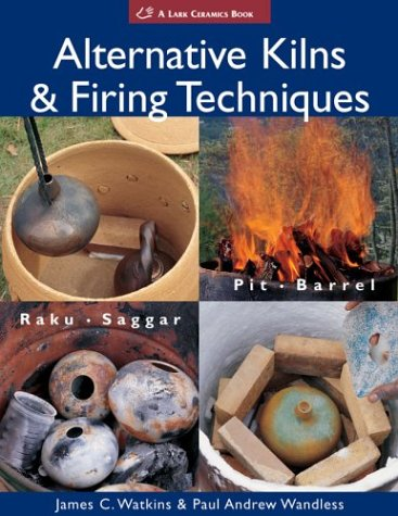 Alternative Kilns & Firing Techniques: Raku * Saggar * Pit * Barrel (A Lark Ceramics Book) by Brand: Lark Books