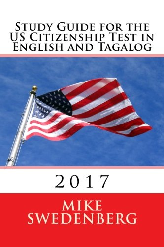 Study Guide for the US Citizenship Test in English and Tagalog: 2017 (Study Guides for US Citizenship Test) (Volume 1)
