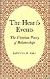 The Heart's Events : The Victorian Poetry of Relationships, Ball, Patricia M., 0485111632