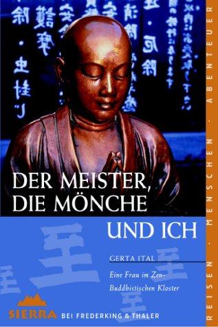 Der Meister, die Mönche und ich: Eine Frau im Zen-Buddhistischen Kloster