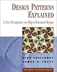 Design Patterns Explained: A New Perspective on Object Oriented Design (Software Patterns Series)