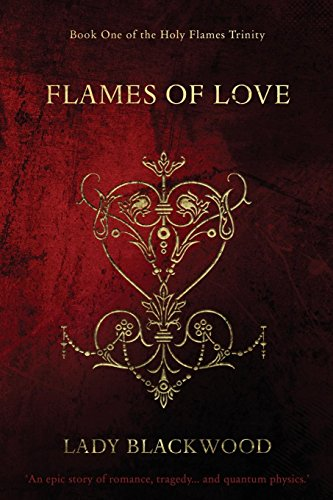 Flames of Love: An epic story of romance, tragedy and quantum physics (Holy Flames Trinity) (Volume 1) ()