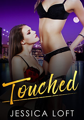 FIRST TIME LESBIAN ROMANCE: Touched by [Loft, Jessica]