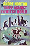 Three Against Witch World, Andre Norton, 0441808085