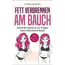 Fett verbrennen am Bauch: Schritt für Schritt in nur 3 Tagen einen schlankeren Bauch - Bonus: Inclusive 14 Tage Action- und Diätplan! (German Edition)