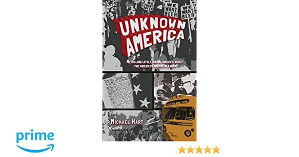 Unknown America: Myths and little known oddities about the greatest nation on earth (Volume 1)