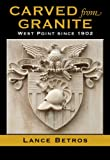 Carved from Granite: West Point since 1902 (Williams-Ford Texas A&M University Military History Series)