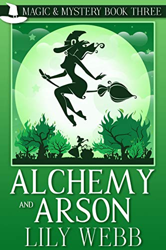 Alchemy and Arson: Paranormal Cozy Mystery (Magic & Mystery Book 3) by [Webb, Lily]