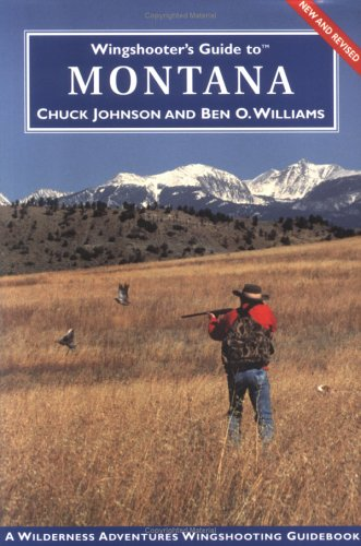Wingshooter's Guide to Montana: Upland Birds and Waterfowl (Wingshooter's Guides)