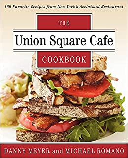 Union Square Cafe Cookbook 160 Favorite Recipes From New Yorks