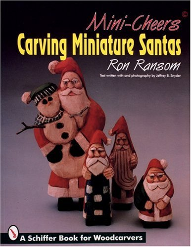 (Mini-Cheers: Carving Miniature Santas (Schiffer Book for Woodcarvers))