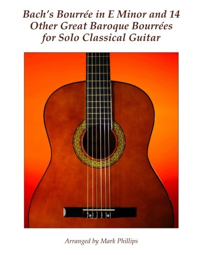 (Bach's Bourrée in E Minor and 14 Other Great Baroque Bourrées for Solo Classical Guitar)