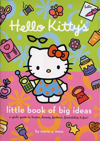 Hello Kitty's Little Book of Big Ideas: A Girl's Guide to Brains, Beauty, Fashion... PDF