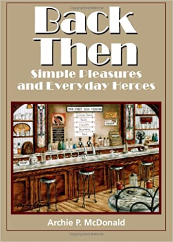 Back Then: Simple Pleasures And Everyday Heroes (Texas Heritage): Archie P.  McDonald: 9781880510810: Amazon.com: Books