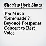 Too Much 'Lemonade'? Beyoncé Postpones Concert to Rest Voice | Joe Coscarelli