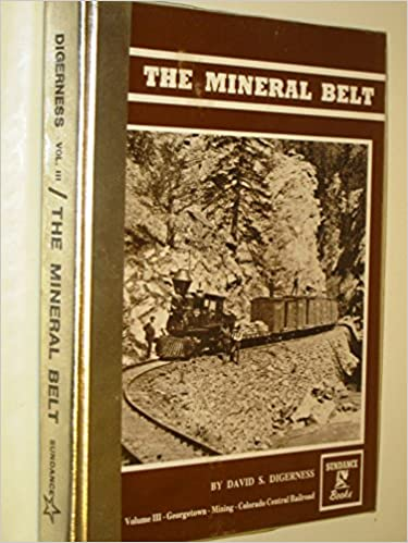 The Mineral Belt. Volume III - Georgetown - Mining - Colorado Central Railroad