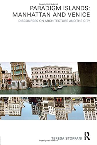Manhattan and Venice Paradigm Islands Discourses on Architecture and the City