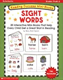 Reading Success Mini-Books: Sight Words: 20 Interactive Mini-Books That Help Every Child Get a Great Start in Reading