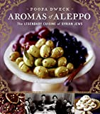 Aromas of Aleppo: The Legendary Cuisine of Syrian Jews