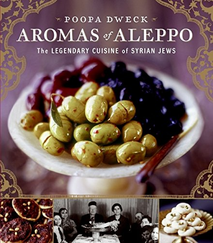 Aromas of Aleppo: The Legendary Cuisine of Syrian Jews by Poopa Dweck, Michael J. Cohen