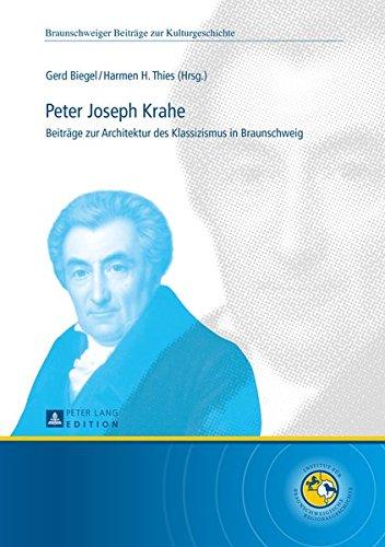 Peter Joseph Krahe: Beiträge zur Architektur des Klassizismus in Braunschweig (Braunschweiger Beiträge zur Kulturgeschichte) (German Edition)