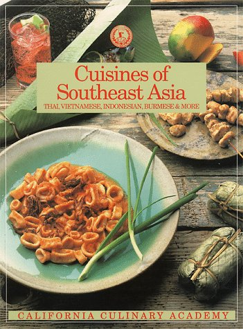 Cuisines of Southeast Asia: Thai, Vietnamese, Indonesian, Burmese and More (California Culinary Academy Series) by Jay Harlow