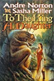To the King a Daughter, Sasha Miller and Andre Norton, 0312873360