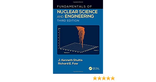 Fundamentals of nuclear science and engineering third edition j fundamentals of nuclear science and engineering third edition j kenneth shultis richard e faw 9781498769297 amazon books fandeluxe Gallery