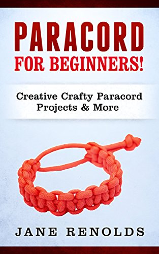 Paracord for Beginners: Creative, Crafty Paracord Projects & More (Paracord, Craft Business, (Knot Tying Instruction)