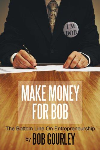 Make Money For Bob: The Bottom Line On Entrepreneurship