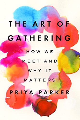 The Art of Gathering: How We Meet and Why It Matters cover