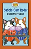 Bubble-Gum Radar, Rosemary Wells, 0786815280