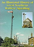 An Illustrated History of Great Northern Railway Signalling