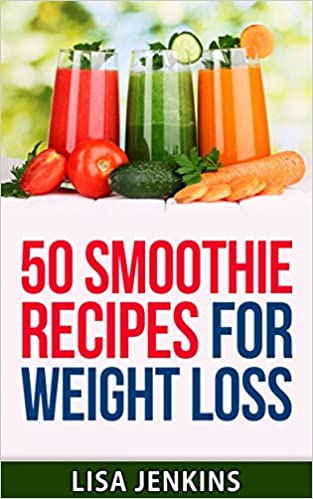Smoothies For Weight Loss: 50 Smoothie Recipes That Will Help You Lose Weight, Fight Cravings and Live A Healthier Lifestyle