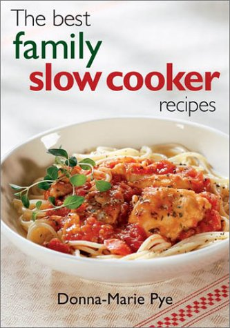 The Best Family Slow Cooker Recipes by Donna-Marie Pye