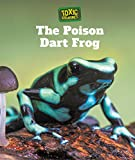 The Poison Dart Frog (Toxic Creatures)