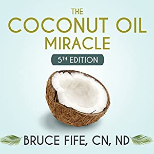The Coconut Oil Miracle - 5th Edition Audiobook