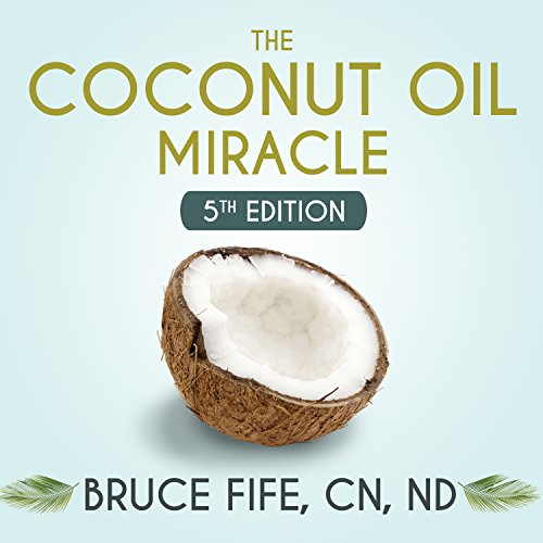 The Coconut Oil Miracle - 5th Edition