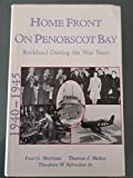 img - for Home front on Penobscot Bay: Rockland during the war years, 1940-1945 book / textbook / text book