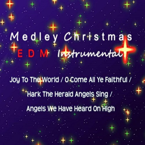 Medley Christmas EDM Instrumental: Joy to the World / O Come All Ye Faithful / Hark the Herald Angel Sing / Angels We Have Heard on High