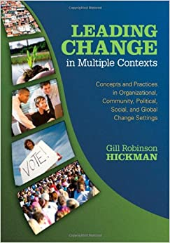 Book Leading Change in Multiple Contexts: Concepts and Practices in Organizational, Community, Political, Social, and Global Change Settings