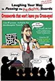 img - for Laughing Your Way to Passing the Pediatric Boards: Crosswords That Won't Leave You Crosseyed book / textbook / text book