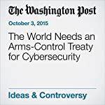 The World Needs an Arms-Control Treaty for Cybersecurity | Joseph S. Nye Jr.